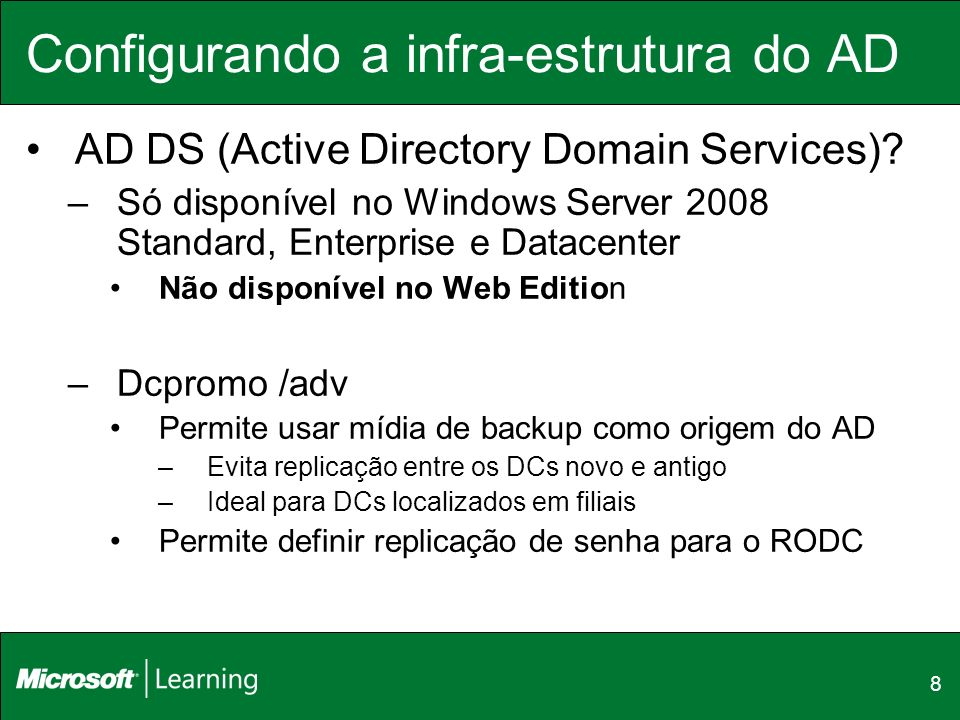 8 Configurando a infra-estrutura do AD AD DS (Active Directory Domain Services)? –Só disponível no Windows Server 2008 Standard, Enterprise e Datacent