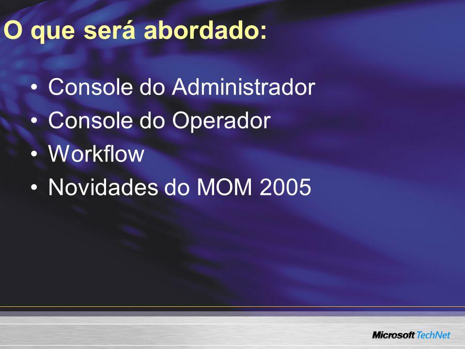 Monitorando com as consoles do MOM Alertas Com base em regras Pré-configurados no Management Pack Níveis de severidade Alertas de severidade encaminhados para grupos de notificação Configuráveis Grupos de Computadores Vêm dos Management Packs Por exemplo, All Exchange Servers,