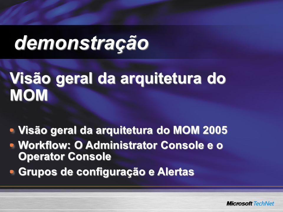 Visão geral da arquitetura do MOM Visão geral da arquitetura do MOM Visão geral da arquitetura do MOM 2005 Workflow: O Administrator Console e o Opera