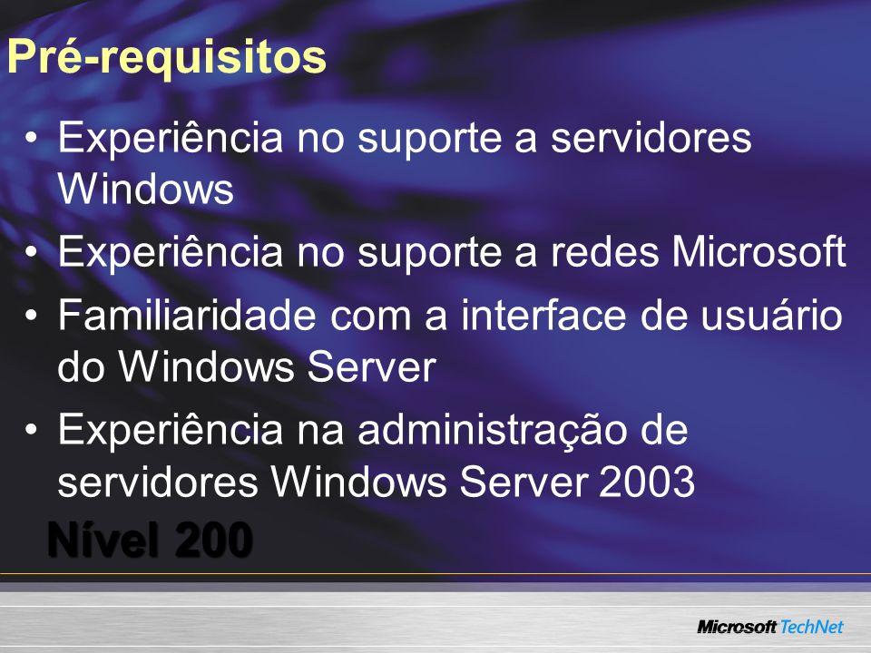 Pré-requisitos Experiência no suporte a servidores Windows Experiência no suporte a redes Microsoft Familiaridade com a interface de usuário do Window