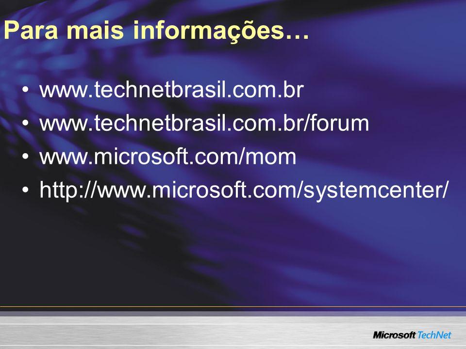 Para mais informações… www.technetbrasil.com.br www.technetbrasil.com.br/forum www.microsoft.com/mom http://www.microsoft.com/systemcenter/