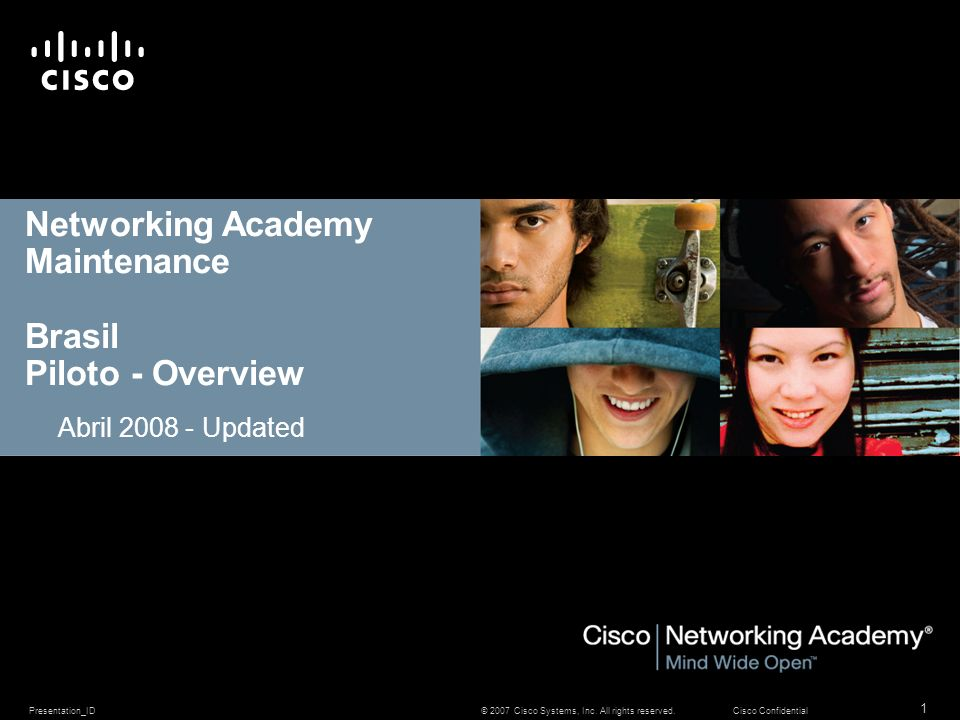 Presentation_ID 1 © 2007 Cisco Systems, Inc. All rights reserved.Cisco Confidential Networking Academy Maintenance Brasil Piloto - Overview Abril 2008