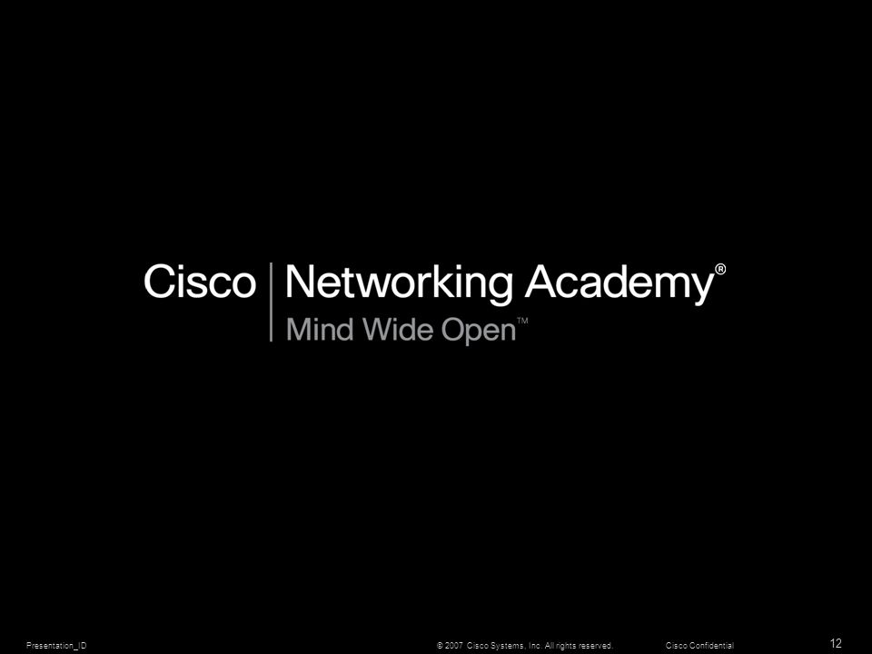 Presentation_ID 12 © 2007 Cisco Systems, Inc. All rights reserved.Cisco Confidential