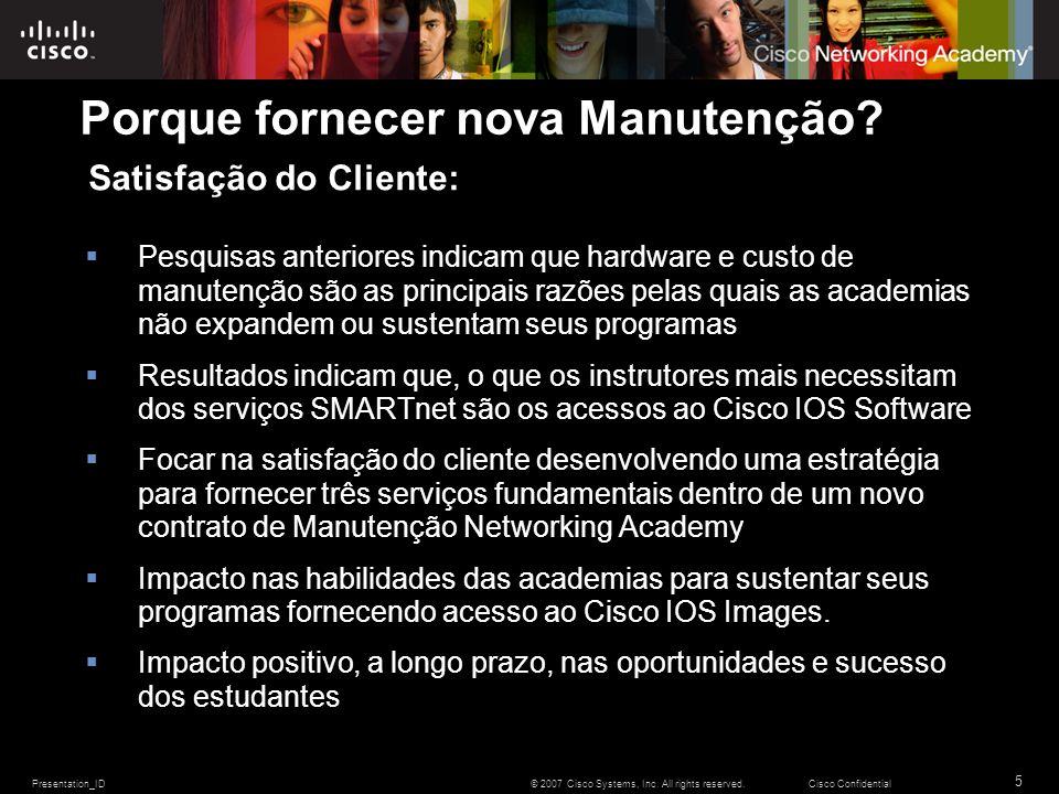 Presentation_ID 5 © 2007 Cisco Systems, Inc. All rights reserved.Cisco Confidential Porque fornecer nova Manutenção? Pesquisas anteriores indicam que