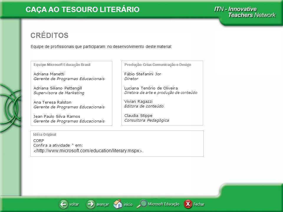 CAÇA AO TESOURO LITERÁRIO Equipe de profissionais que participaram no desenvolvimento deste material: CRÉDITOS Equipe Microsoft Educação Brasil Adrian