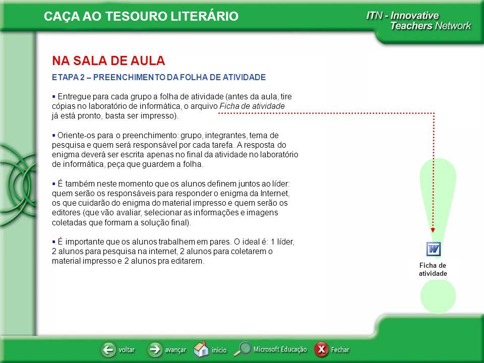 CAÇA AO TESOURO LITERÁRIO ! ETAPA 2 – PREENCHIMENTO DA FOLHA DE ATIVIDADE Entregue para cada grupo a folha de atividade (antes da aula, tire cópias no
