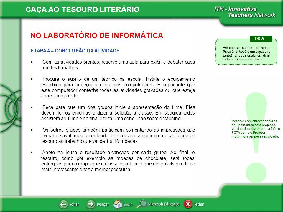 CAÇA AO TESOURO LITERÁRIO NO LABORATÓRIO DE INFORMÁTICA ETAPA 4 – CONCLUSÃO DA ATIVIDADE Com as atividades prontas, reserve uma aula para exibir e deb