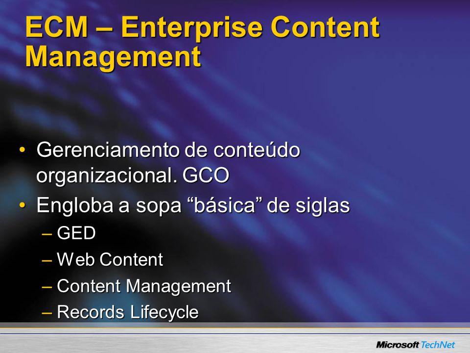 ECM – Enterprise Content Management Gerenciamento de conteúdo organizacional. GCOGerenciamento de conteúdo organizacional. GCO Engloba a sopa básica d