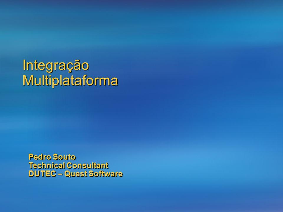 Integração Multiplataforma Pedro Souto Technical Consultant DUTEC – Quest Software