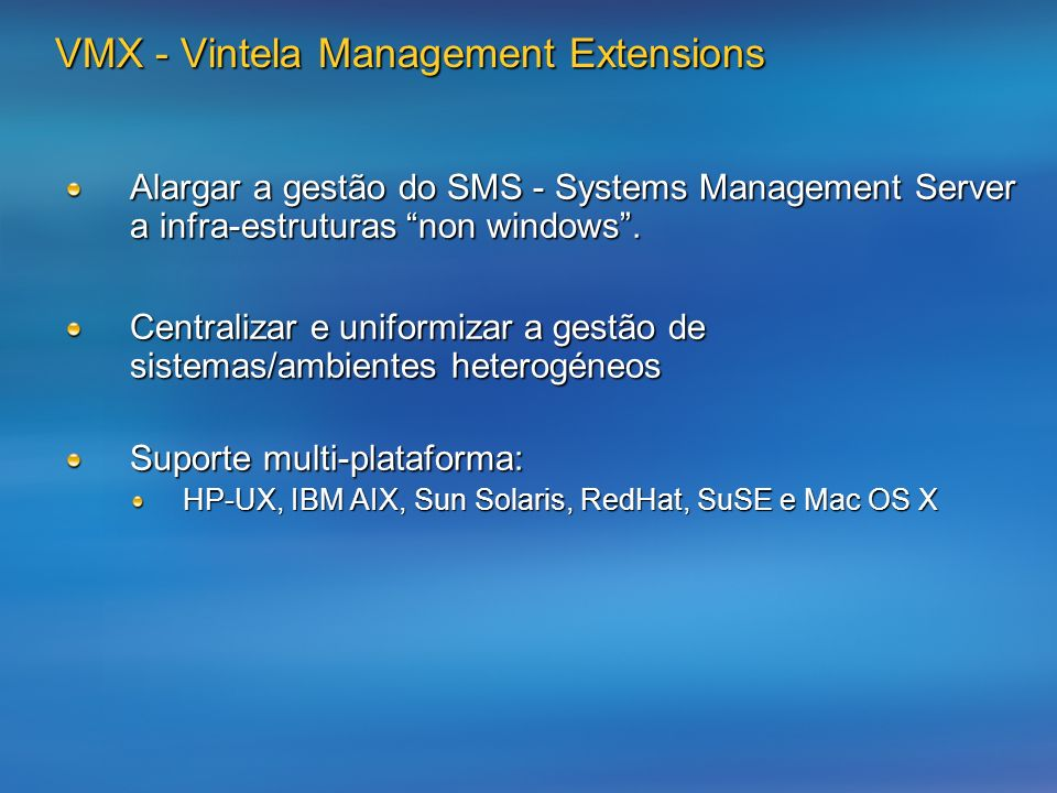 VMX - Vintela Management Extensions Alargar a gestão do SMS - Systems Management Server a infra-estruturas non windows.