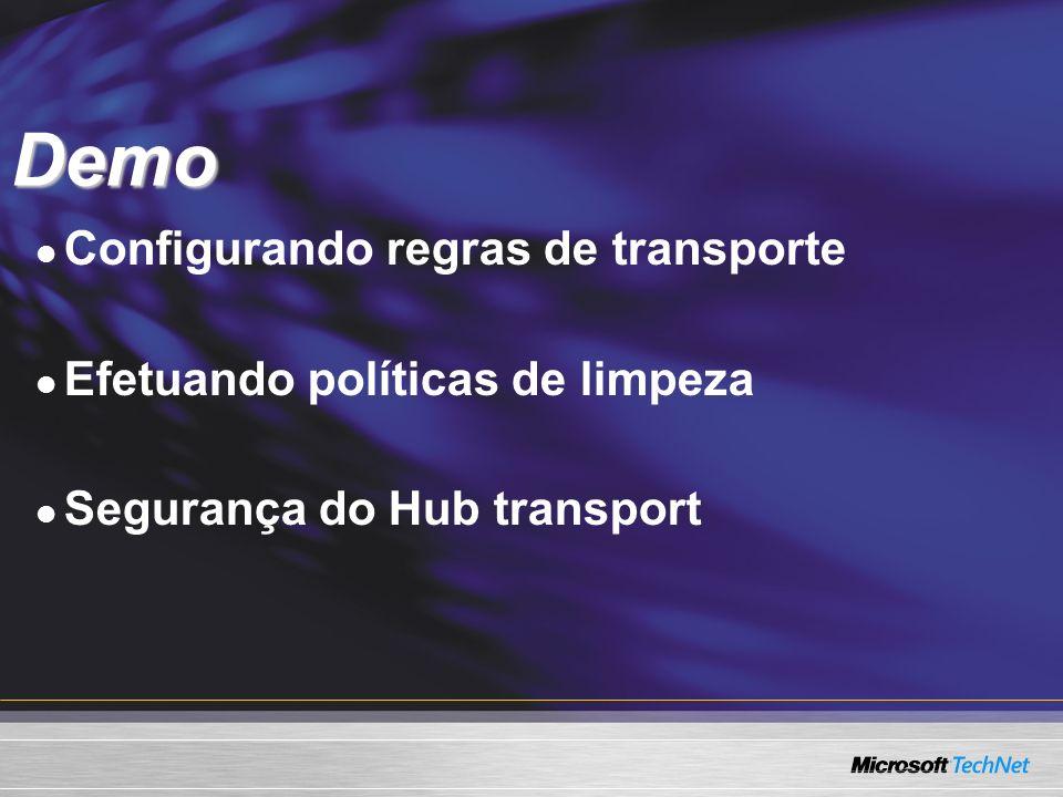 Demo Configurando regras de transporte Efetuando políticas de limpeza Segurança do Hub transport Demo