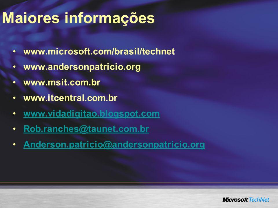 www.microsoft.com/brasil/technet www.andersonpatricio.org www.msit.com.br www.itcentral.com.br www.vidadigitao.blogspot.com Rob.ranches@taunet.com.br Anderson.patricio@andersonpatricio.org Maiores informações
