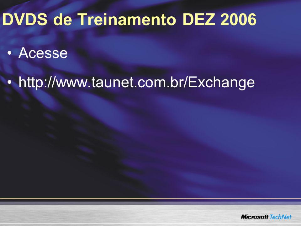 DVDS de Treinamento DEZ 2006 Acesse http://www.taunet.com.br/Exchange