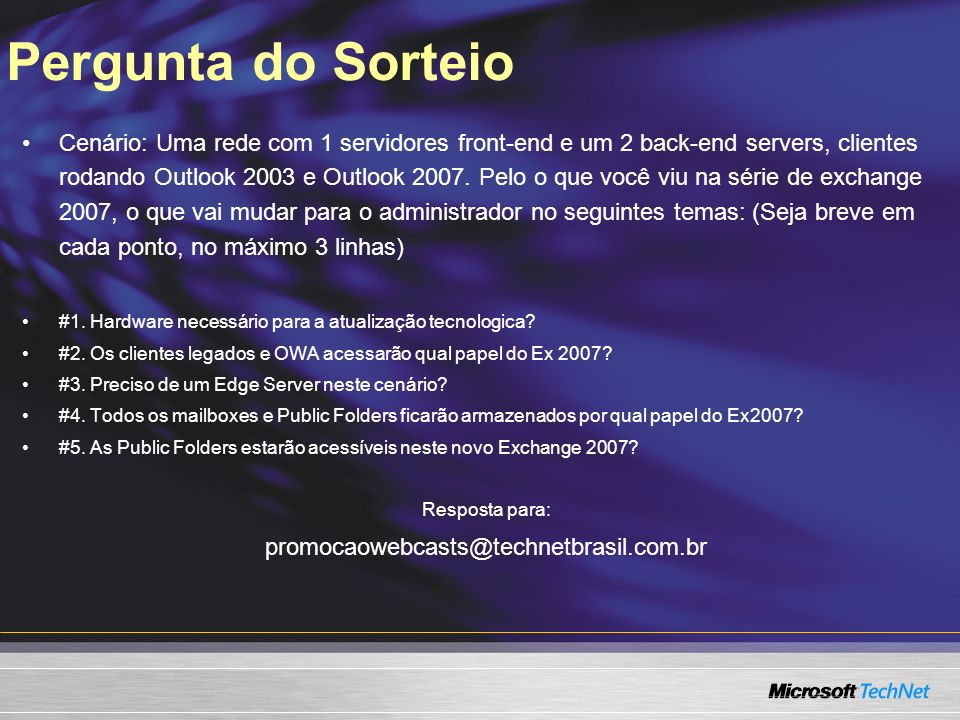 Pergunta do Sorteio Cenário: Uma rede com 1 servidores front-end e um 2 back-end servers, clientes rodando Outlook 2003 e Outlook 2007.