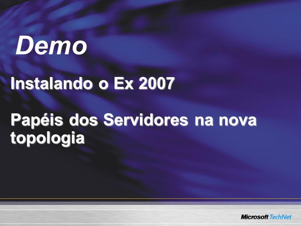 Demo Instalando o Ex 2007 Papéis dos Servidores na nova topologia Demo
