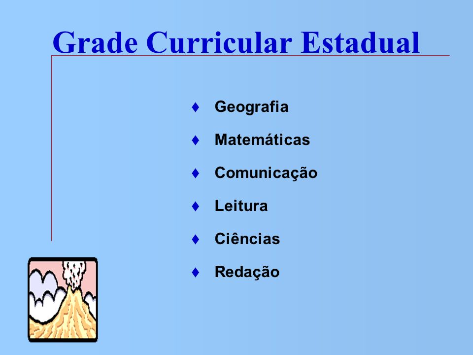 Geografia Matemáticas Comunicação Leitura Ciências Redação Grade Curricular Estadual