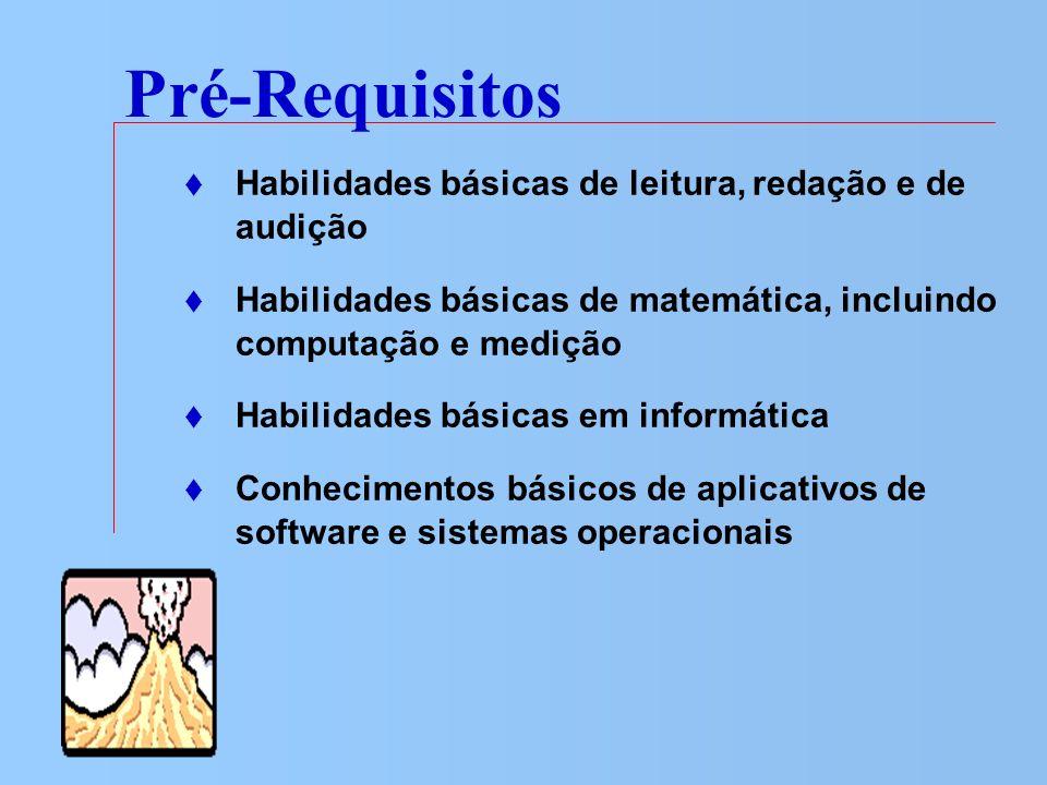 Pré-Requisitos Habilidades básicas de leitura, redação e de audição Habilidades básicas de matemática, incluindo computação e medição Habilidades bási