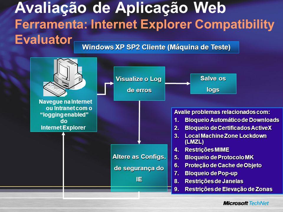 Avaliação de Aplicação Web Ferramenta: Internet Explorer Compatibility Evaluator Visualize o Log de erros Altere as Configs. de segurança do IE Salve