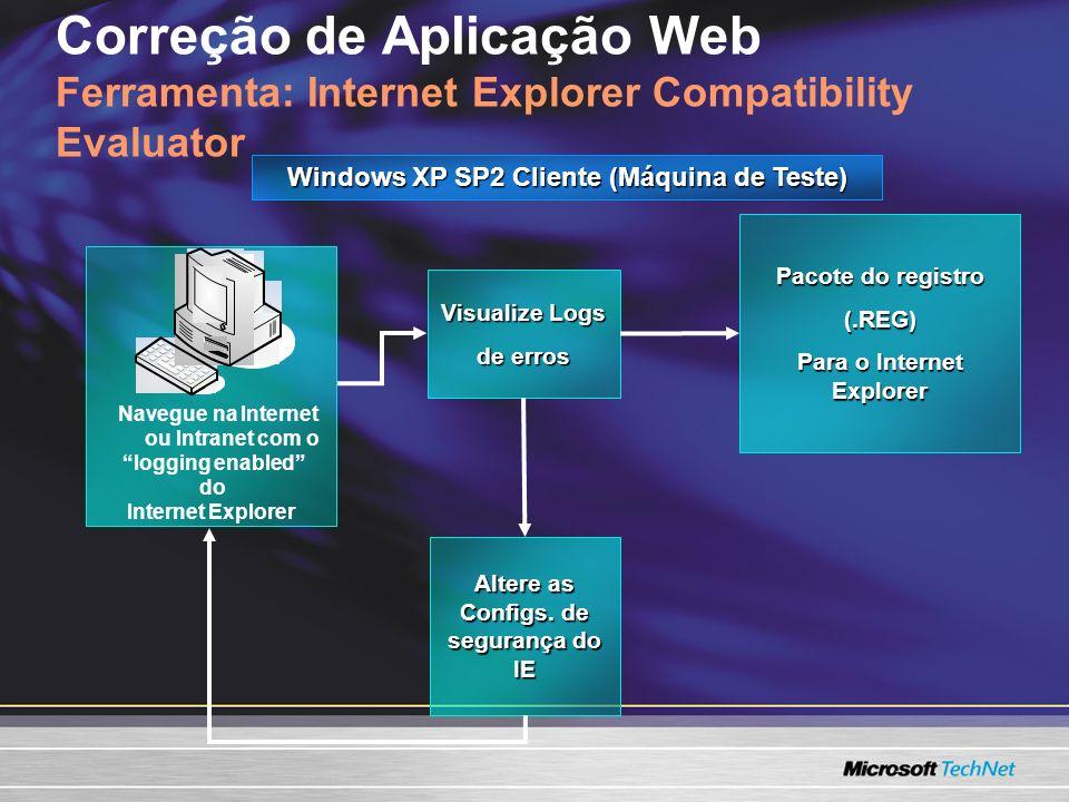 Correção de Aplicação Web Ferramenta: Internet Explorer Compatibility Evaluator Pacote do registro (.REG) Para o Internet Explorer Visualize Logs de erros Altere as Configs.