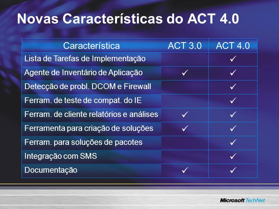 CaracterísticaACT 3.0ACT 4.0 Lista de Tarefas de Implementação Agente de Inventário de Aplicação Detecção de probl. DCOM e Firewall Ferram. de teste d