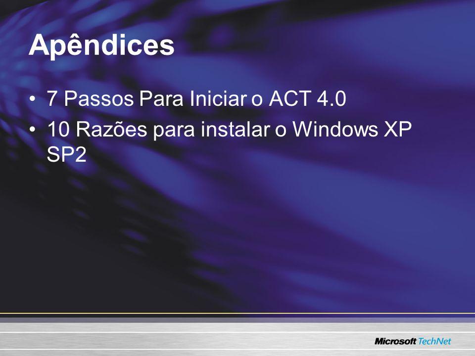 Apêndices 7 Passos Para Iniciar o ACT 4.0 10 Razões para instalar o Windows XP SP2