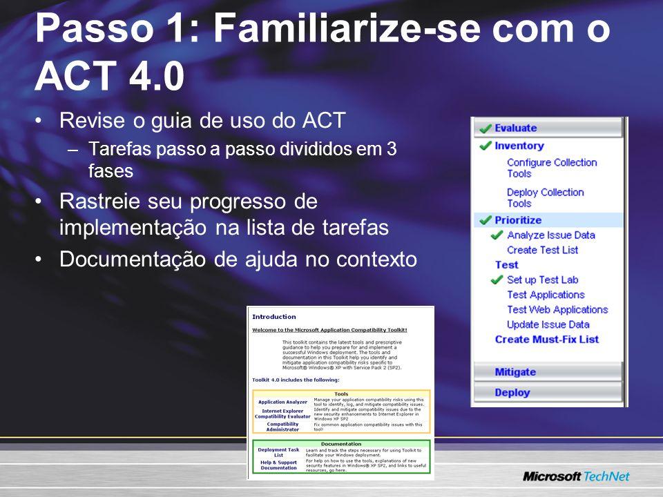 Revise o guia de uso do ACT –Tarefas passo a passo divididos em 3 fases Rastreie seu progresso de implementação na lista de tarefas Documentação de ajuda no contexto Passo 1: Familiarize-se com o ACT 4.0