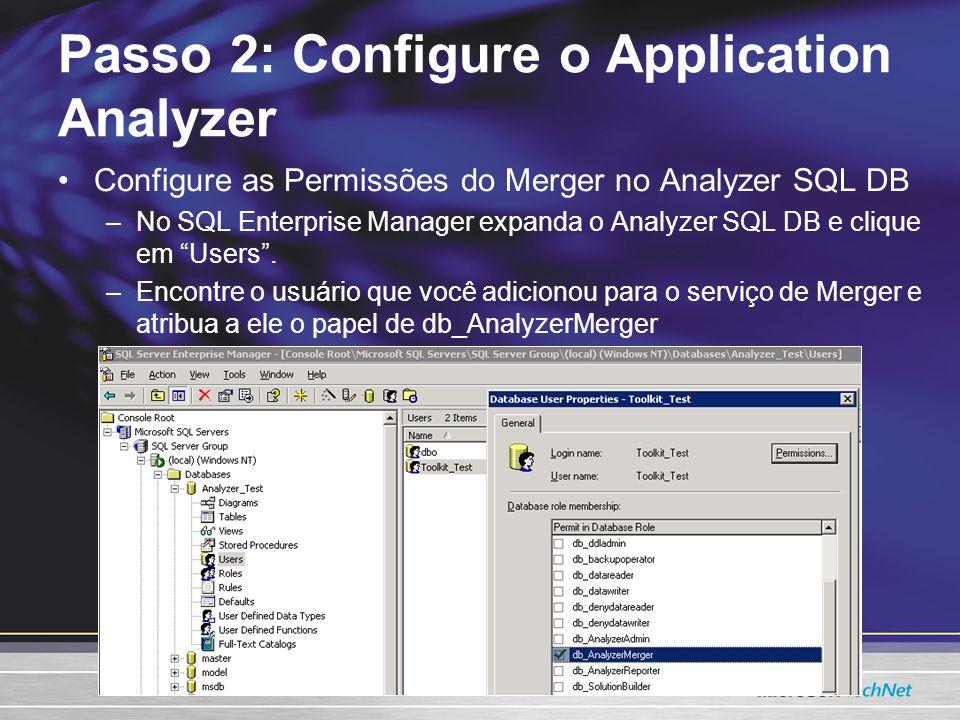 Configure as Permissões do Merger no Analyzer SQL DB –No SQL Enterprise Manager expanda o Analyzer SQL DB e clique em Users. –Encontre o usuário que v