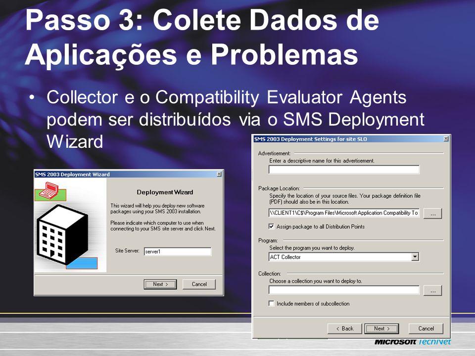 Collector e o Compatibility Evaluator Agents podem ser distribuídos via o SMS Deployment Wizard Passo 3: Colete Dados de Aplicações e Problemas
