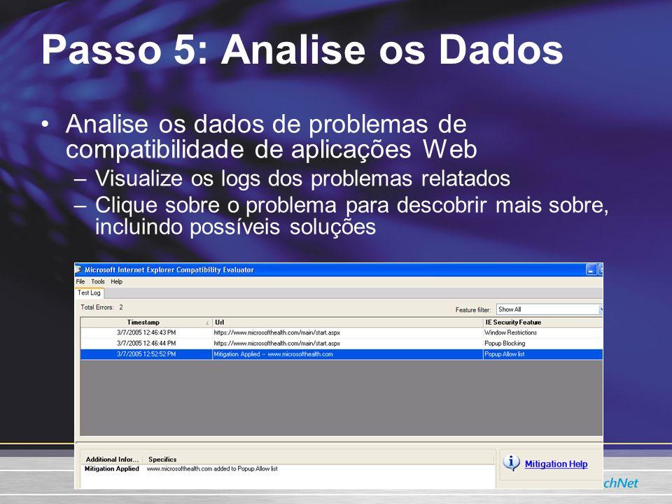Analise os dados de problemas de compatibilidade de aplicações Web –Visualize os logs dos problemas relatados –Clique sobre o problema para descobrir mais sobre, incluindo possíveis soluções Passo 5: Analise os Dados
