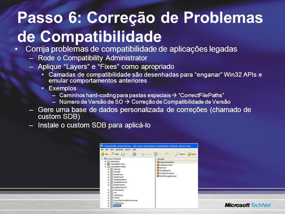 Passo 6: Correção de Problemas de Compatibilidade Corrija problemas de compatibilidade de aplicações legadas –Rode o Compatibility Administrator –Apli