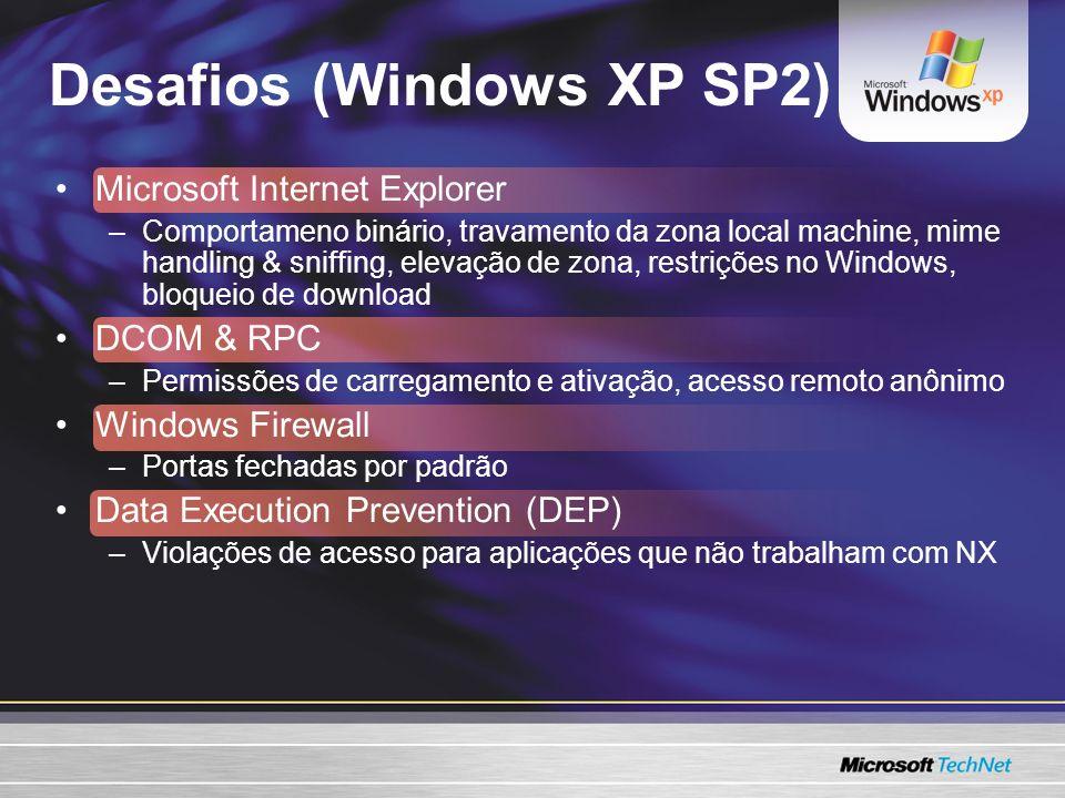Desafios (Windows XP SP2) Microsoft Internet Explorer –Comportameno binário, travamento da zona local machine, mime handling & sniffing, elevação de zona, restrições no Windows, bloqueio de download DCOM & RPC –Permissões de carregamento e ativação, acesso remoto anônimo Windows Firewall –Portas fechadas por padrão Data Execution Prevention (DEP) –Violações de acesso para aplicações que não trabalham com NX
