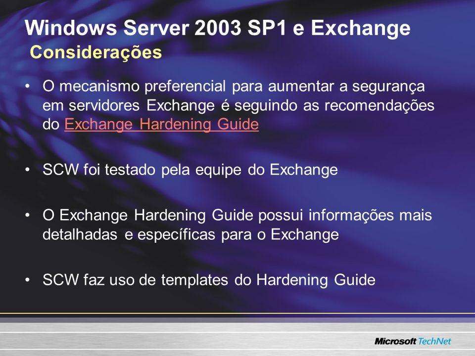 Windows Server 2003 SP1 e Exchange Considerações O mecanismo preferencial para aumentar a segurança em servidores Exchange é seguindo as recomendações
