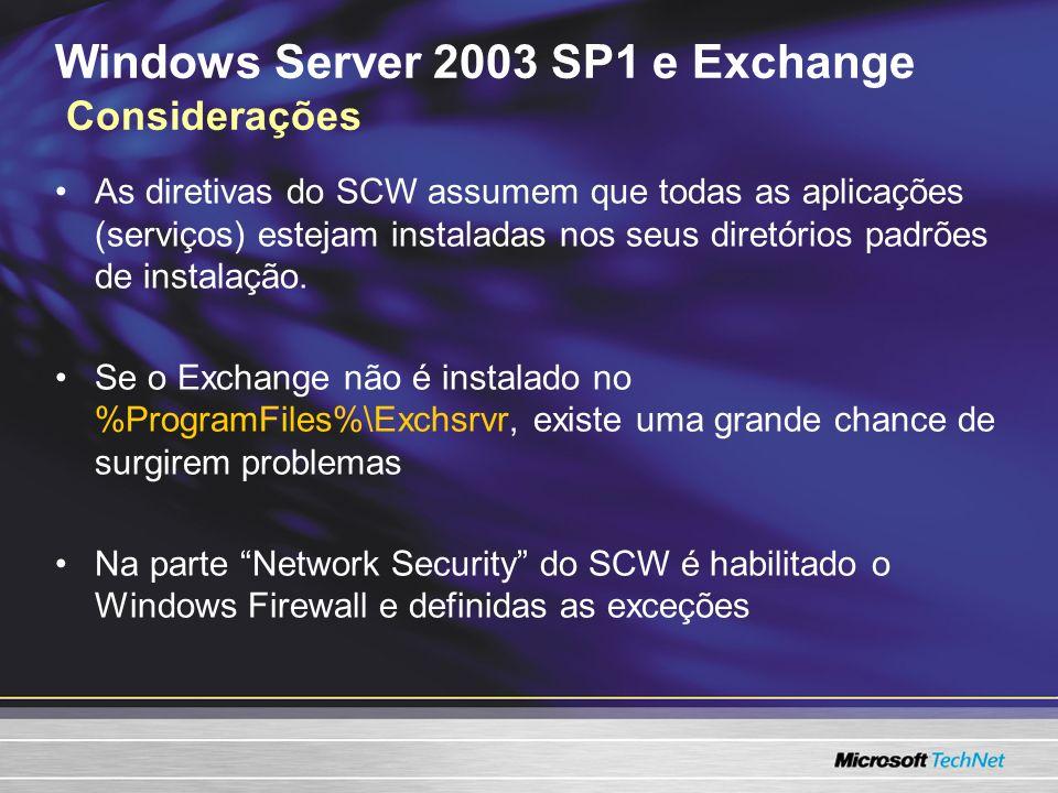 Windows Server 2003 SP1 e Exchange Considerações As diretivas do SCW assumem que todas as aplicações (serviços) estejam instaladas nos seus diretórios padrões de instalação.