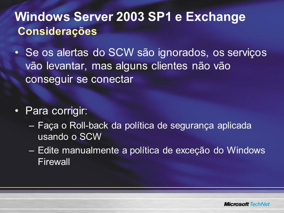 Windows Server 2003 SP1 e Exchange Considerações Se os alertas do SCW são ignorados, os serviços vão levantar, mas alguns clientes não vão conseguir se conectar Para corrigir: –Faça o Roll-back da política de segurança aplicada usando o SCW –Edite manualmente a política de exceção do Windows Firewall