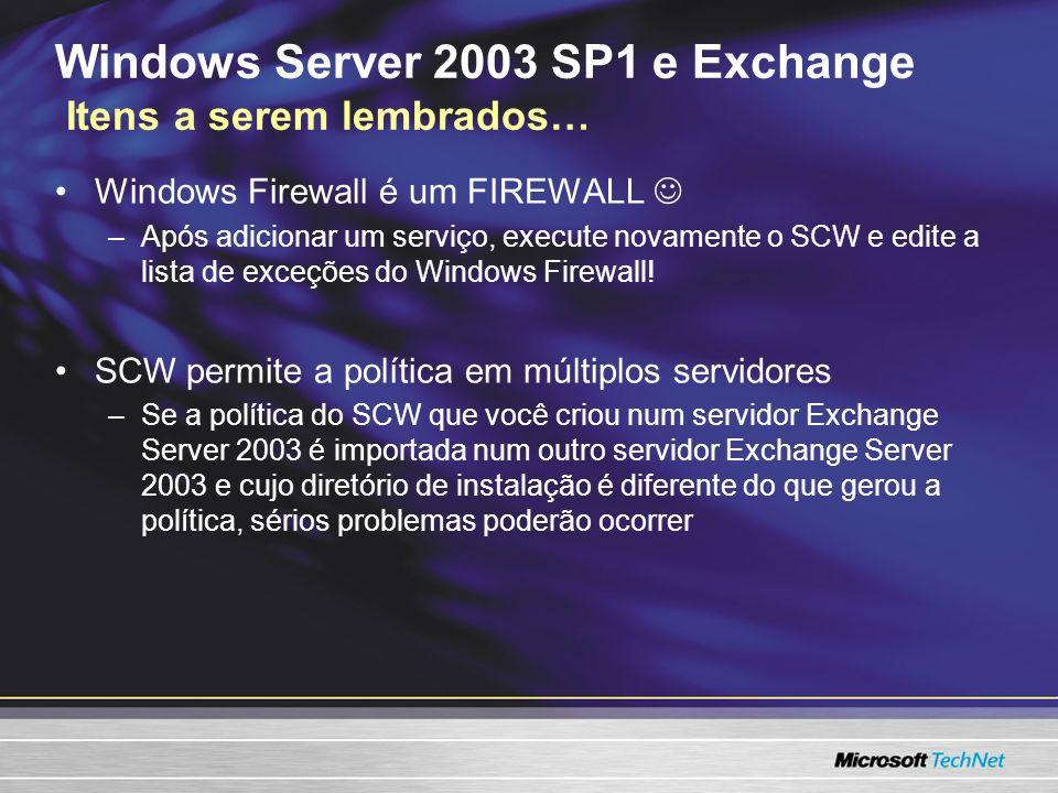 Windows Server 2003 SP1 e Exchange Itens a serem lembrados… Windows Firewall é um FIREWALL –Após adicionar um serviço, execute novamente o SCW e edite a lista de exceções do Windows Firewall.