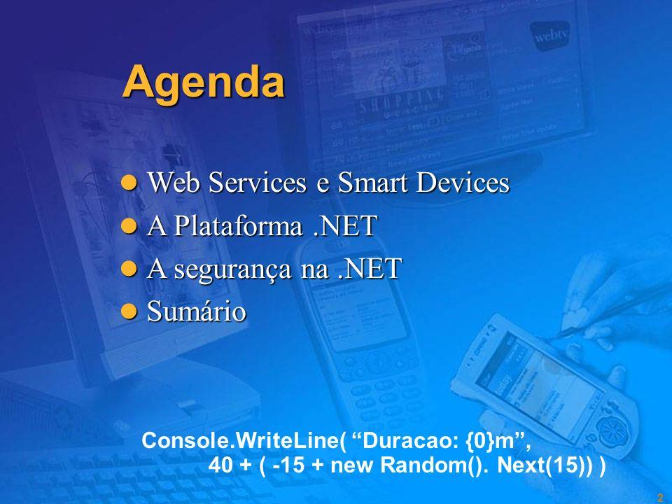 2 Agenda Web Services e Smart Devices Web Services e Smart Devices A Plataforma.NET A Plataforma.NET A segurança na.NET A segurança na.NET Sumário Sumário Console.WriteLine( Duracao: {0}m, 40 + ( -15 + new Random().