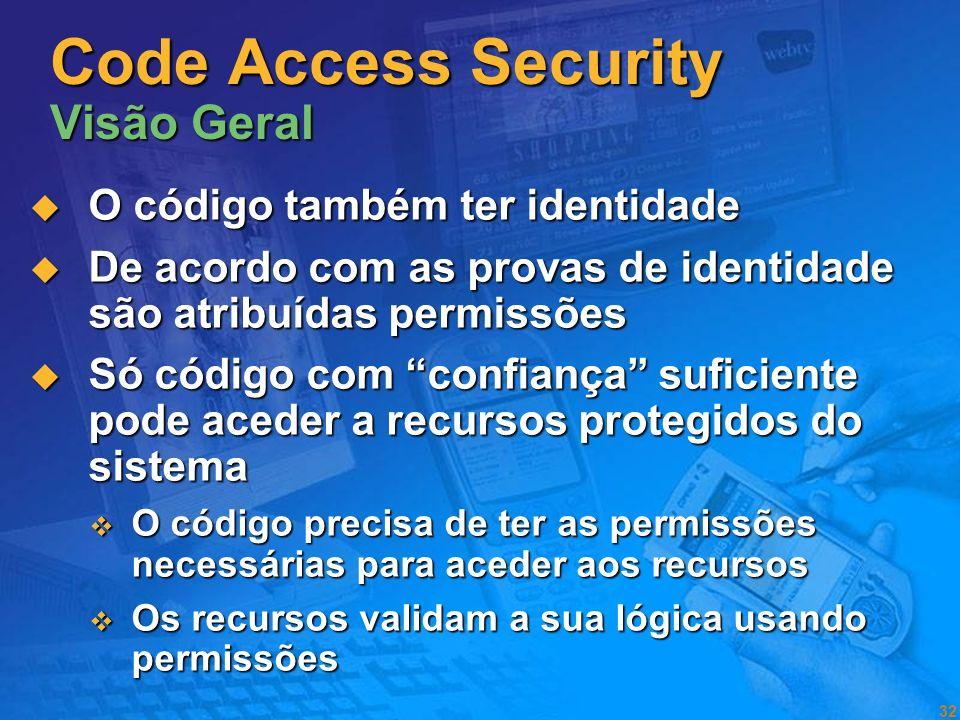 31 Recursos Controlo Identidade Utilizador Code Access Security Visão Geral Código Controlo Identidade Código