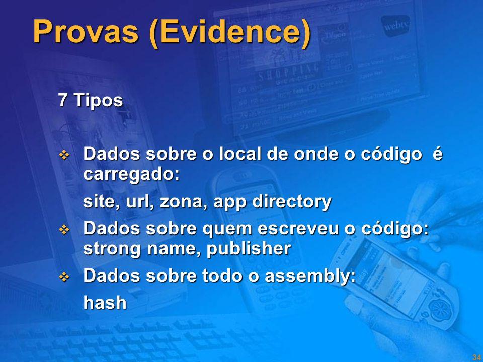 33 Segurança em.NET Principais conceitos Provas (Evidence) Provas (Evidence) Dados sobre o código Dados sobre o código site, url, zona, app directory,