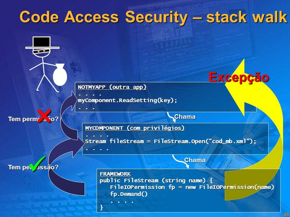 45 Code Access Security Excepções de segurança Sempre que o código tentar efectuar alguma operação para a qual não tenha privilégios é gerada uma exce