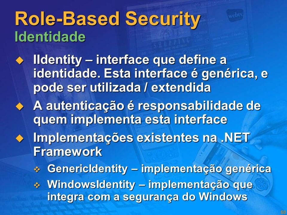 49 Role-Based Security Principais conceitos Centrada na identidade do utilizador e funções (roles) Centrada na identidade do utilizador e funções (rol