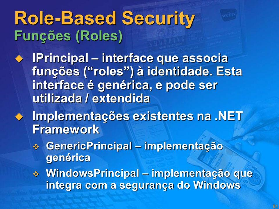 50 Role-Based Security Identidade IIdentity – interface que define a identidade. Esta interface é genérica, e pode ser utilizada / extendida IIdentity