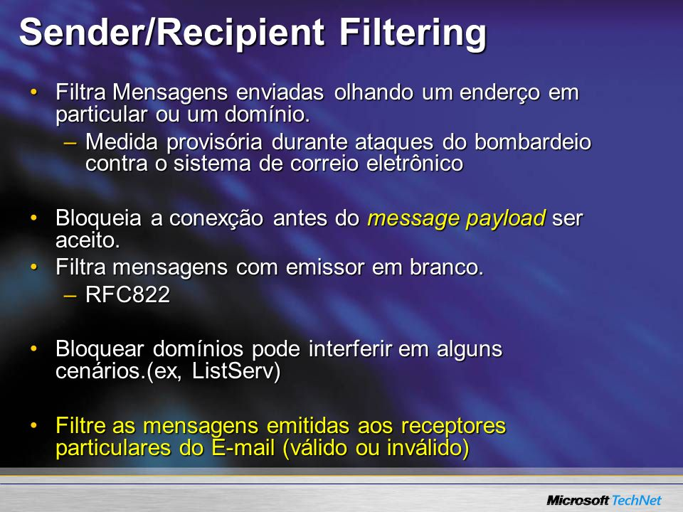 Sender/Recipient Filtering Filtra Mensagens enviadas olhando um enderço em particular ou um domínio.Filtra Mensagens enviadas olhando um enderço em pa