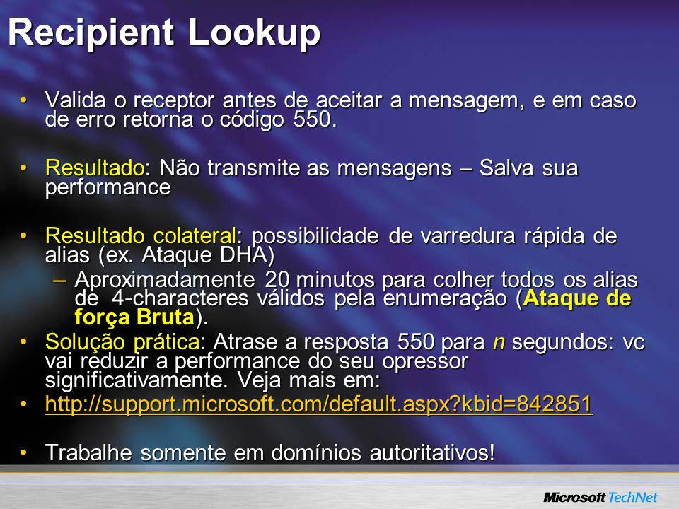 Recipient Lookup Valida o receptor antes de aceitar a mensagem, e em caso de erro retorna o código 550.Valida o receptor antes de aceitar a mensagem,