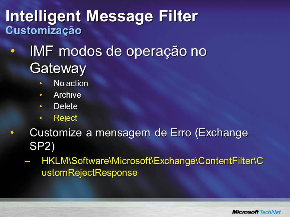 Intelligent Message Filter Customização IMF modos de operação no GatewayIMF modos de operação no Gateway No actionNo action ArchiveArchive DeleteDelet