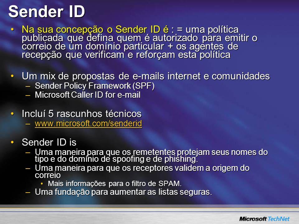 Sender ID Na sua concepção o Sender ID é : = uma política publicada que defina quem é autorizado para emitir o correio de um domínio particular + os a
