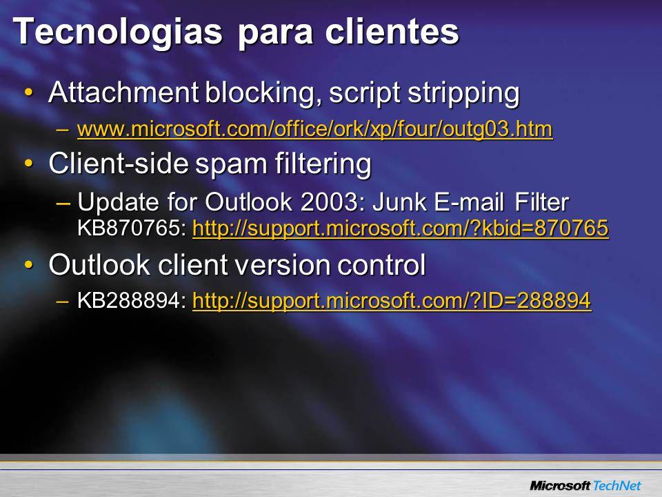 Tecnologias para clientes Attachment blocking, script strippingAttachment blocking, script stripping –www.microsoft.com/office/ork/xp/four/outg03.htm