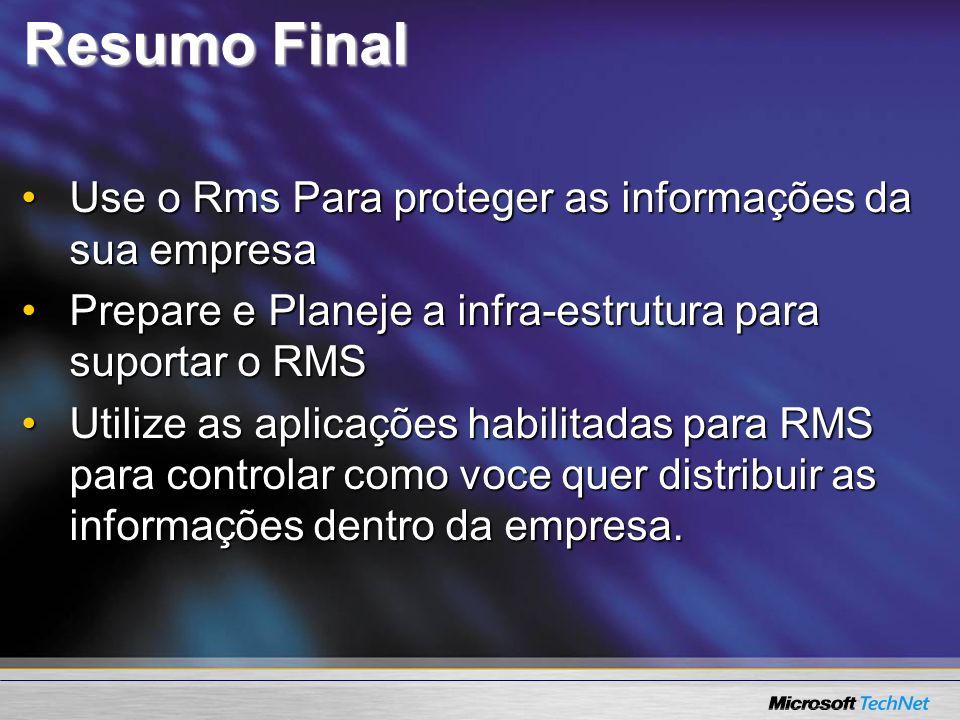 Resumo Final Use o Rms Para proteger as informações da sua empresaUse o Rms Para proteger as informações da sua empresa Prepare e Planeje a infra-estr