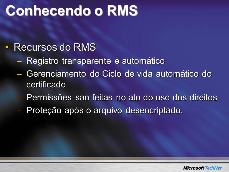 Conhecendo o RMS Recursos do RMSRecursos do RMS –Registro transparente e automático –Gerenciamento do Ciclo de vida automático do certificado –Permiss