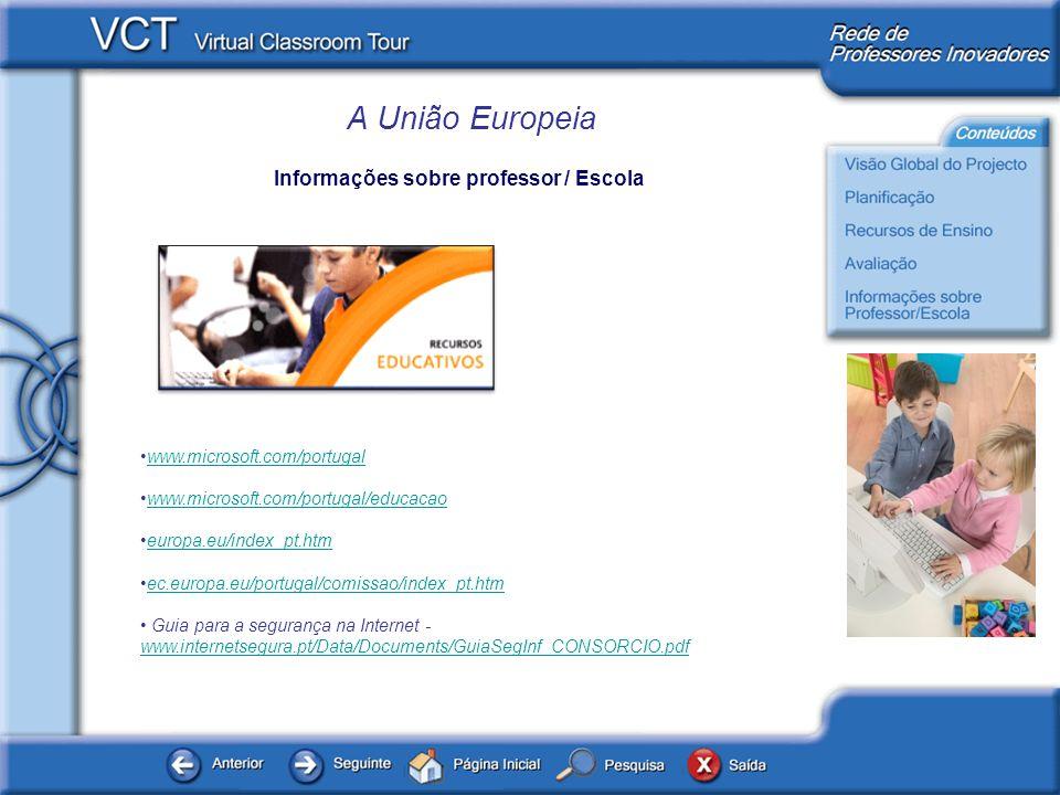 A União Europeia Informações sobre professor / Escola www.microsoft.com/portugal www.microsoft.com/portugal/educacao europa.eu/index_pt.htm ec.europa.eu/portugal/comissao/index_pt.htm Guia para a segurança na Internet - www.internetsegura.pt/Data/Documents/GuiaSegInf_CONSORCIO.pdf www.internetsegura.pt/Data/Documents/GuiaSegInf_CONSORCIO.pdf