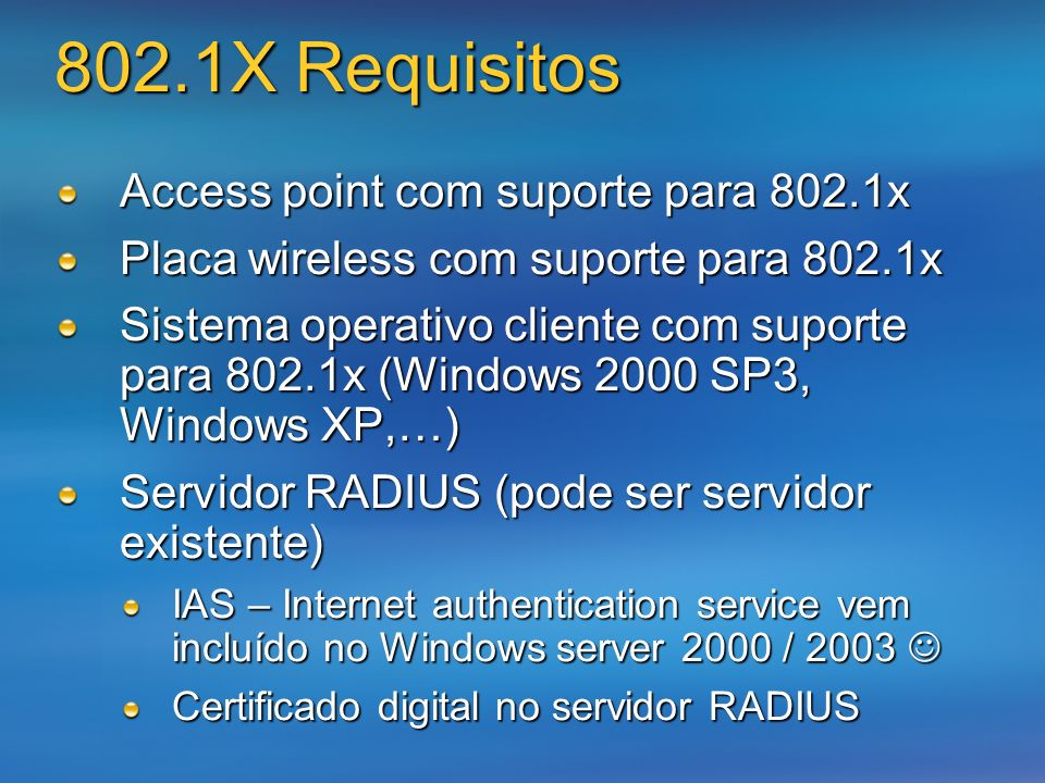 802.1X Requisitos Access point com suporte para 802.1x Placa wireless com suporte para 802.1x Sistema operativo cliente com suporte para 802.1x (Windo